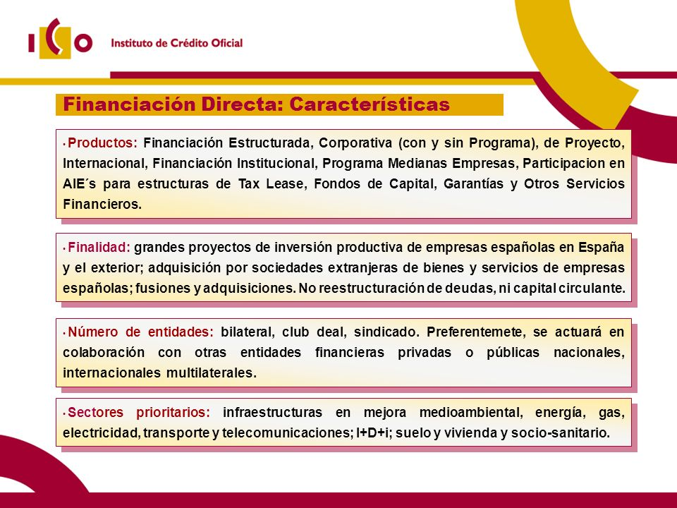Finalidad: grandes proyectos de inversión productiva de empresas españolas en España y el exterior; adquisición por sociedades extranjeras de bienes y