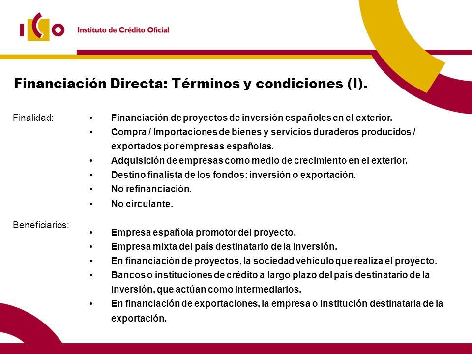 Financiación Directa: Términos y condiciones (I). Finalidad: Beneficiarios: Financiación de proyectos de inversión españoles en el exterior. Compra /