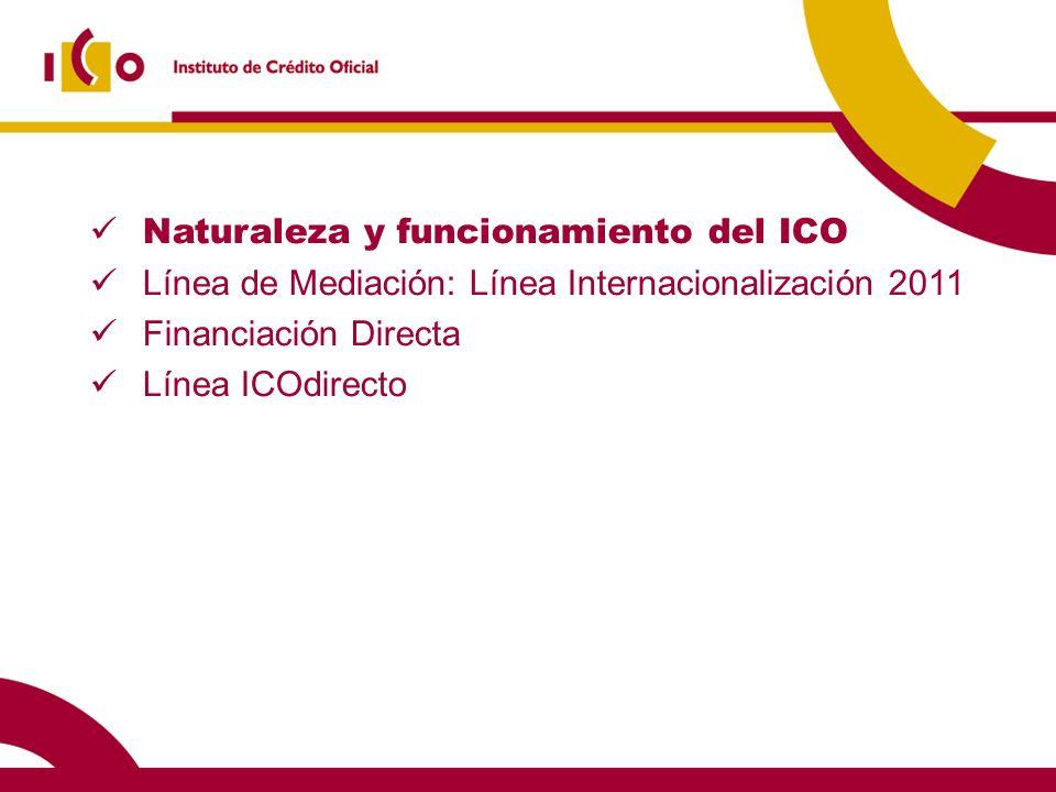 Naturaleza y funcionamiento del ICO Línea de Mediación: Línea Internacionalización 2011 Financiación Directa Línea ICOdirecto