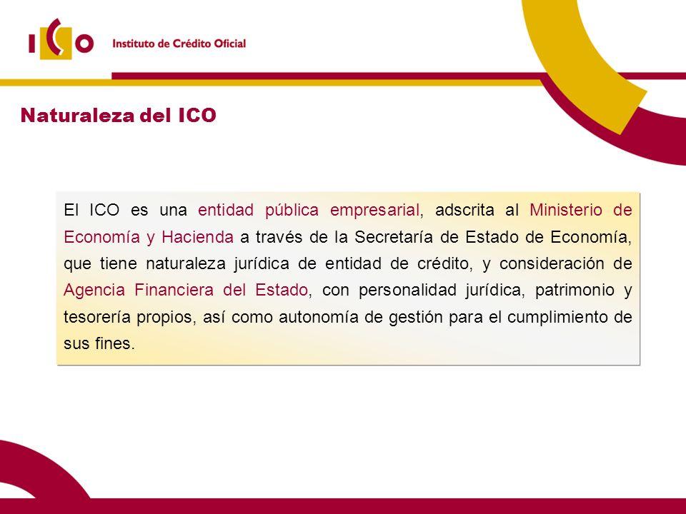 El ICO es una entidad pública empresarial, adscrita al Ministerio de Economía y Hacienda a través de la Secretaría de Estado de Economía, que tiene na