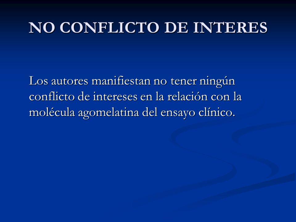 NO CONFLICTO DE INTERES Los autores manifiestan no tener ningún conflicto de intereses en la relación con la molécula agomelatina del ensayo clínico.