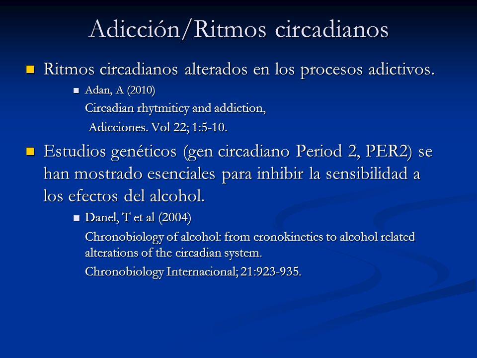 Adicción/Ritmos circadianos Ritmos circadianos alterados en los procesos adictivos. Ritmos circadianos alterados en los procesos adictivos. Adan, A (2