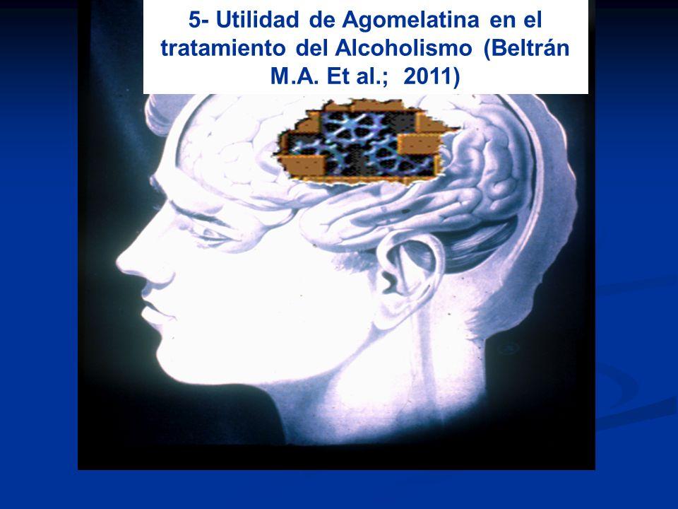 5- Utilidad de Agomelatina en el tratamiento del Alcoholismo (Beltrán M.A. Et al.; 2011)