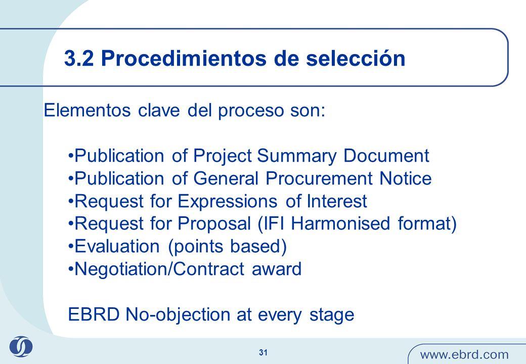 31 3.2 Procedimientos de selección Elementos clave del proceso son: Publication of Project Summary Document Publication of General Procurement Notice