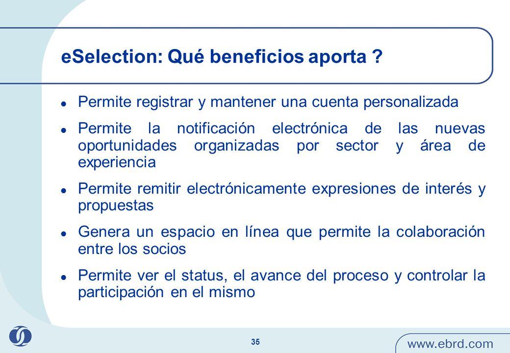 35 eSelection: Qué beneficios aporta ? Permite registrar y mantener una cuenta personalizada Permite la notificación electrónica de las nuevas oportun