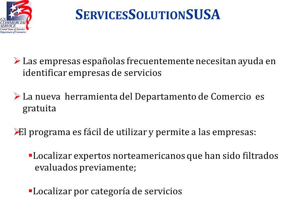 S ERVICES S OLUTION SUSA Las empresas españolas frecuentemente necesitan ayuda en identificar empresas de servicios La nueva herramienta del Departame