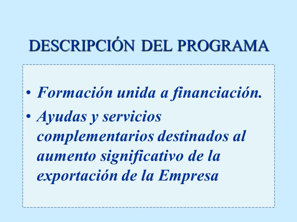 ¿QUE ES EL PIPE? Es un programa de apoyo a las Pymes para su Iniciación a la Promoción en Comercio Exterior de sus productos y servicios en países-mer