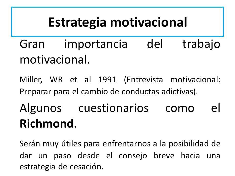 Estrategia motivacional Gran importancia del trabajo motivacional. Miller, WR et al 1991 (Entrevista motivacional: Preparar para el cambio de conducta