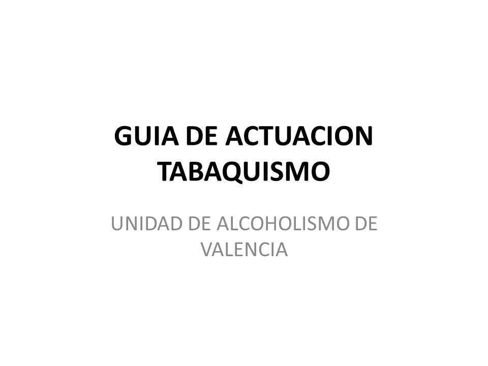 GUIA DE ACTUACION TABAQUISMO UNIDAD DE ALCOHOLISMO DE VALENCIA