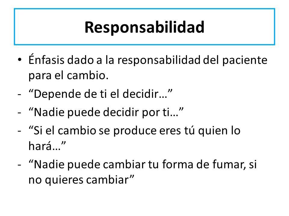 Responsabilidad Énfasis dado a la responsabilidad del paciente para el cambio. -Depende de ti el decidir… -Nadie puede decidir por ti… -Si el cambio s