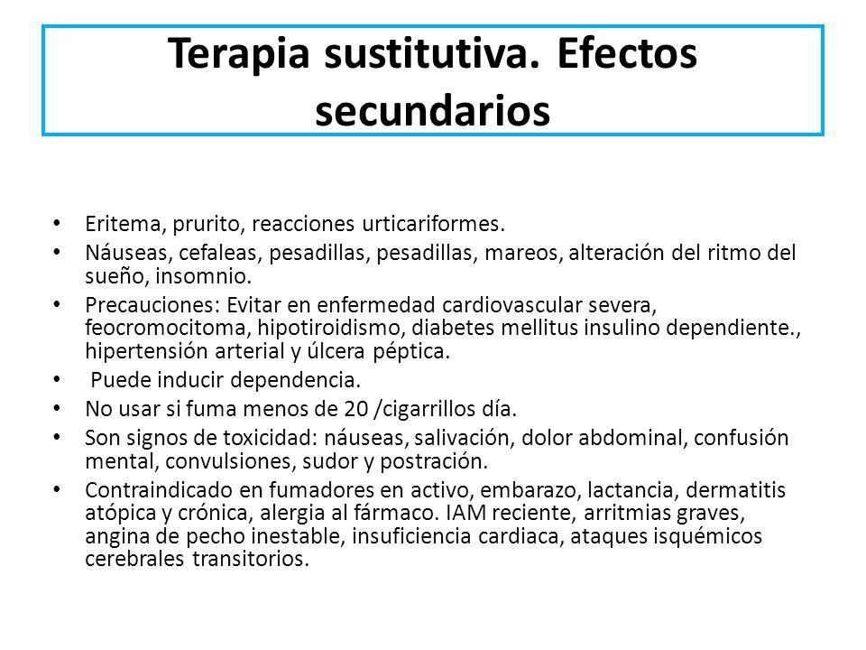 Terapia sustitutiva. Efectos secundarios Eritema, prurito, reacciones urticariformes. Náuseas, cefaleas, pesadillas, pesadillas, mareos, alteración de