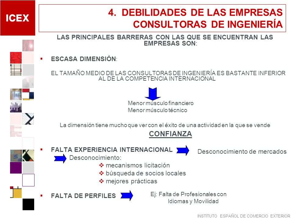 INSTITUTO ESPAÑOL DE COMERCIO EXTERIOR 4. DEBILIDADES DE LAS EMPRESAS CONSULTORAS DE INGENIERÍA LAS PRINCIPALES BARRERAS CON LAS QUE SE ENCUENTRAN LAS