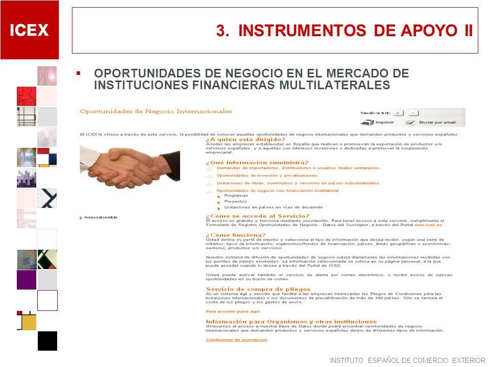 INSTITUTO ESPAÑOL DE COMERCIO EXTERIOR 3. INSTRUMENTOS DE APOYO II OPORTUNIDADES DE NEGOCIO EN EL MERCADO DE INSTITUCIONES FINANCIERAS MULTILATERALES