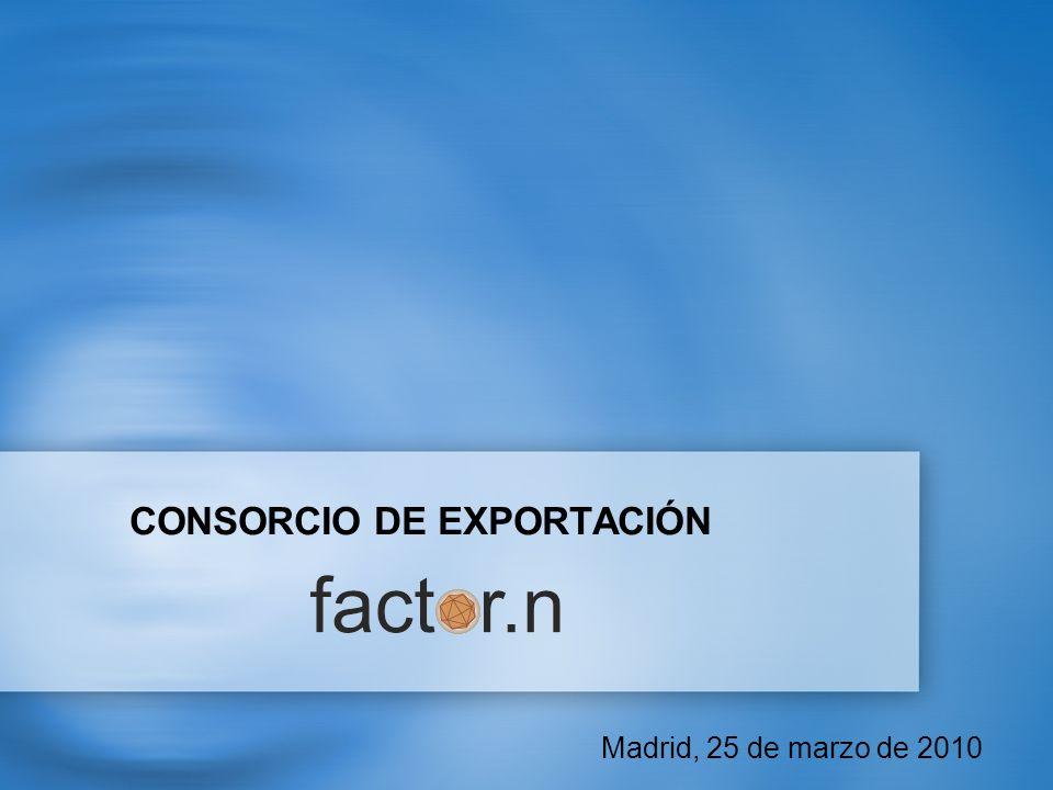 CONSORCIO DE EXPORTACIÓN Madrid, 25 de marzo de 2010