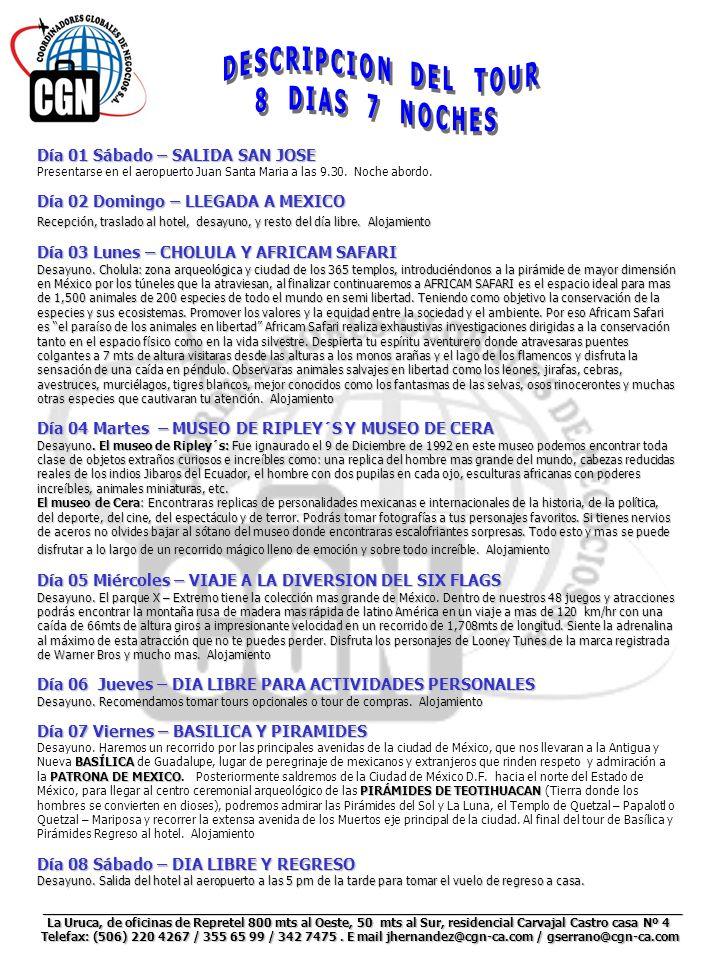 Día 01 Sábado – SALIDA SAN JOSE Presentarse en el aeropuerto Juan Santa Maria a las 9.30. Noche abordo. Día 02 Domingo – LLEGADA A MEXICO Recepción, t
