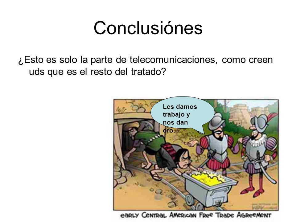 Conclusiónes ¿Esto es solo la parte de telecomunicaciones, como creen uds que es el resto del tratado? Les damos trabajo y nos dan oro.