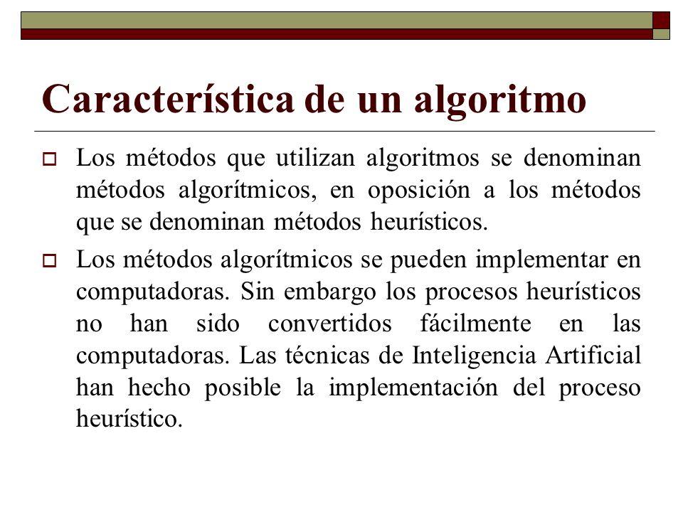 Característica de un algoritmo Los métodos que utilizan algoritmos se denominan métodos algorítmicos, en oposición a los métodos que se denominan méto