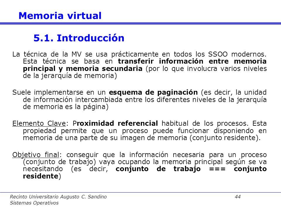 Recinto Universitario Augusto C. Sandino 43 Sistemas Operativos 5. Memoria virtual 5.1. Introducción 5.2. Paginación 5.3. Segmentación 5.4. Segmentaci