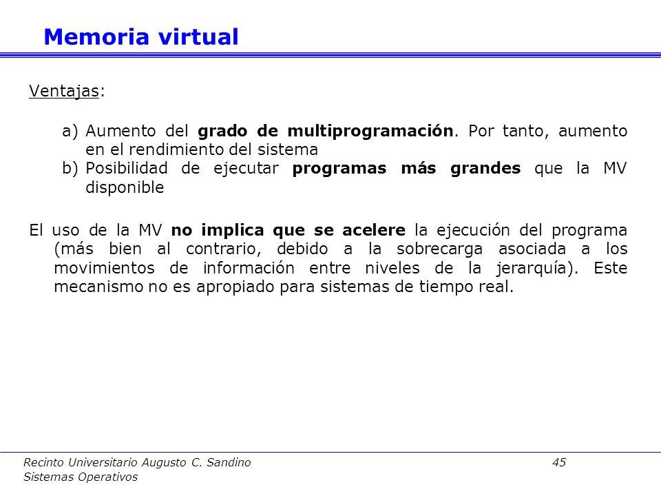 Recinto Universitario Augusto C. Sandino 44 Sistemas Operativos La técnica de la MV se usa prácticamente en todos los SSOO modernos. Esta técnica se b