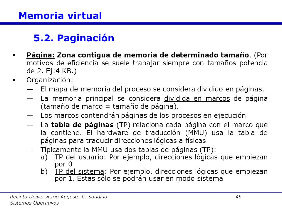 Recinto Universitario Augusto C. Sandino 45 Sistemas Operativos Ventajas: a)Aumento del grado de multiprogramación. Por tanto, aumento en el rendimien