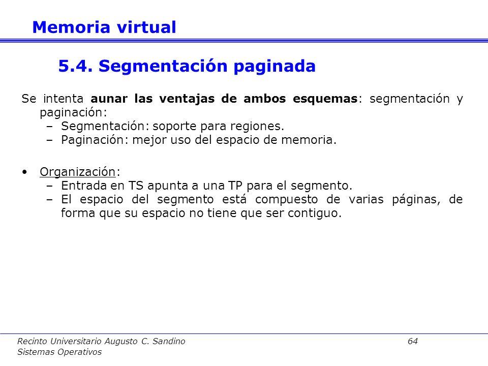 Recinto Universitario Augusto C. Sandino 63 Sistemas Operativos Valoración: –Espacios independientes para procesos: mediante su propia TS, que crea un