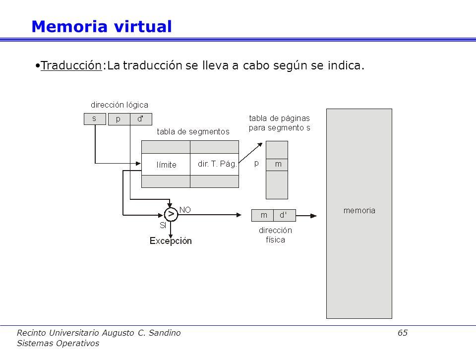 Recinto Universitario Augusto C. Sandino 64 Sistemas Operativos Se intenta aunar las ventajas de ambos esquemas: segmentación y paginación: –Segmentac