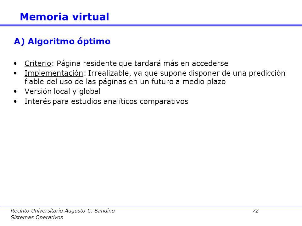 Recinto Universitario Augusto C. Sandino 71 Sistemas Operativos Objetivo: Minimizar la tasa de fallos de página. Cada algoritmo descrito tiene versión