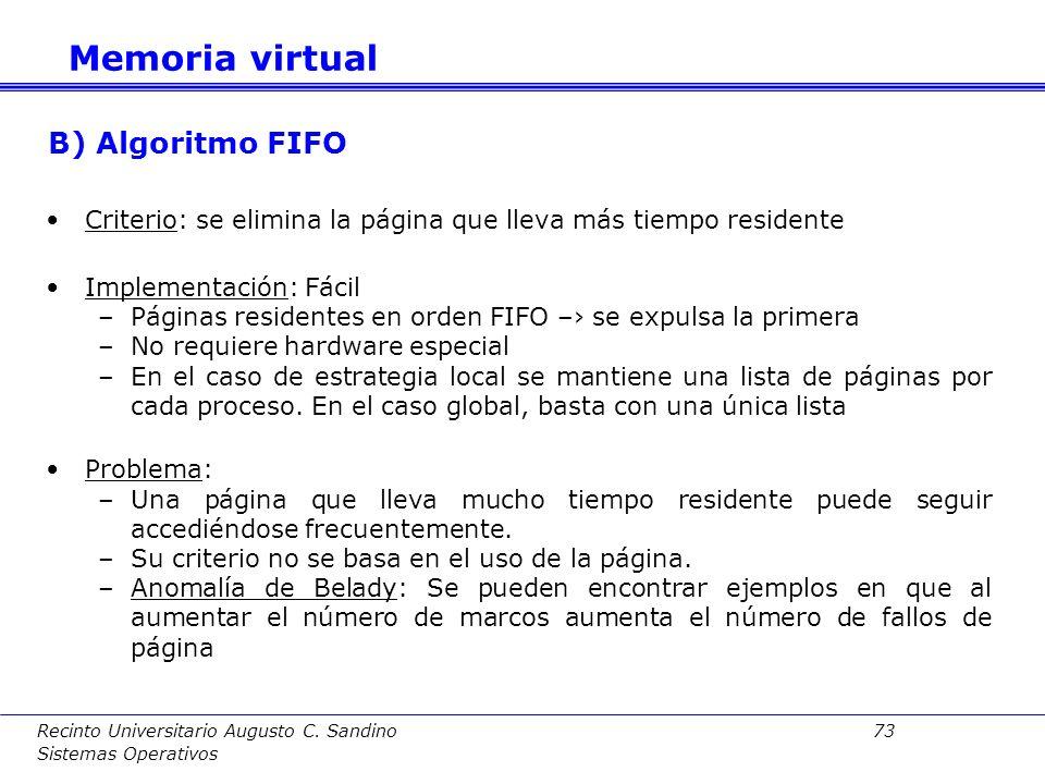 Recinto Universitario Augusto C. Sandino 72 Sistemas Operativos A) Algoritmo óptimo Criterio: Página residente que tardará más en accederse Implementa