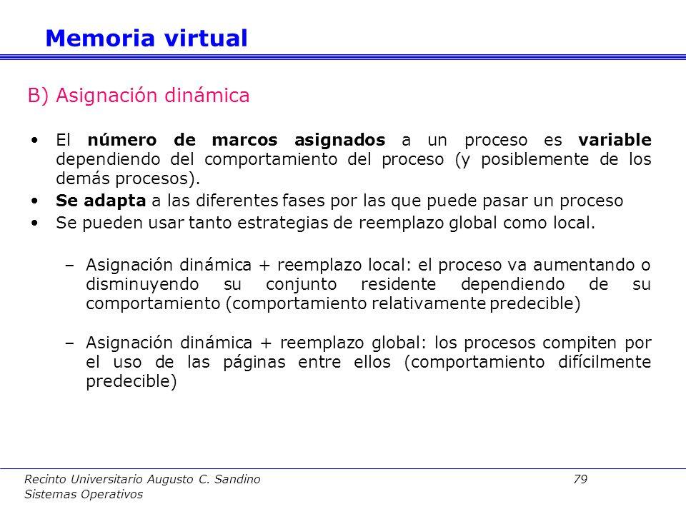 Recinto Universitario Augusto C. Sandino 78 Sistemas Operativos El SO deberá decidir cuántos marcos de página asigna a cada proceso: a)Asignación Fija