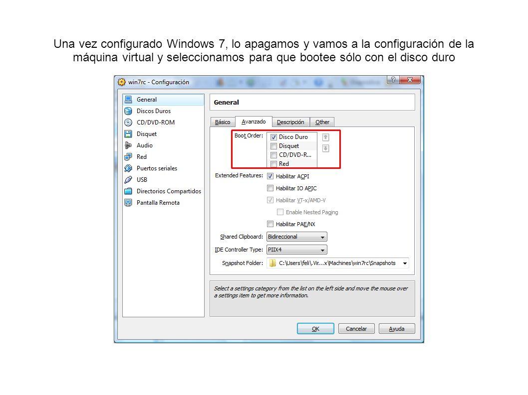 Una vez configurado Windows 7, lo apagamos y vamos a la configuración de la máquina virtual y seleccionamos para que bootee sólo con el disco duro