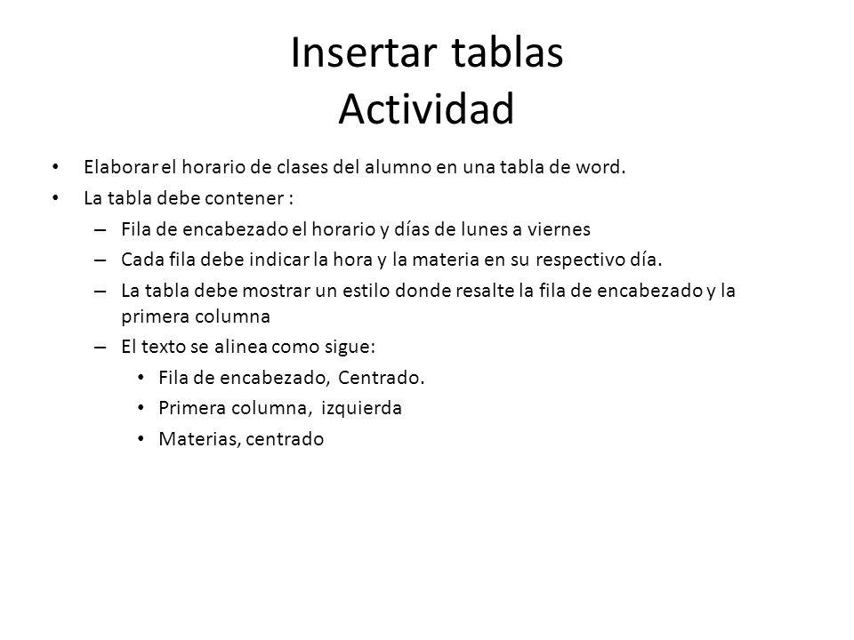 Insertar tablas Actividad Elaborar el horario de clases del alumno en una tabla de word. La tabla debe contener : – Fila de encabezado el horario y dí
