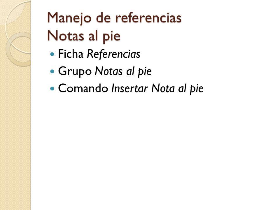Manejo de referencias Notas al pie Ficha Referencias Grupo Notas al pie Comando Insertar Nota al pie