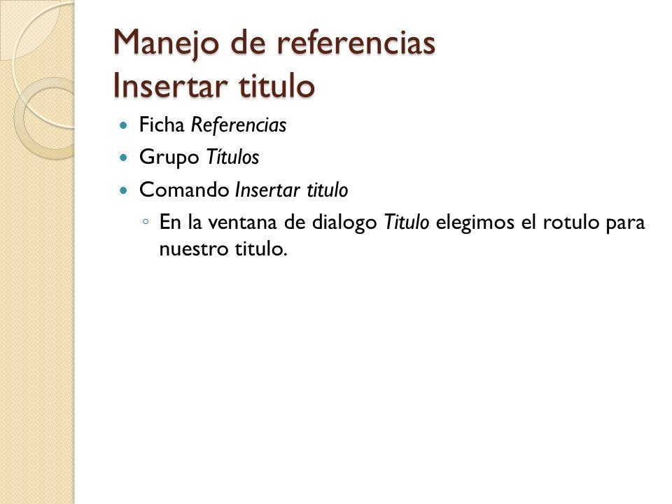 Manejo de referencias Tabla de ilustraciones Ficha Referencias Grupo Títulos.