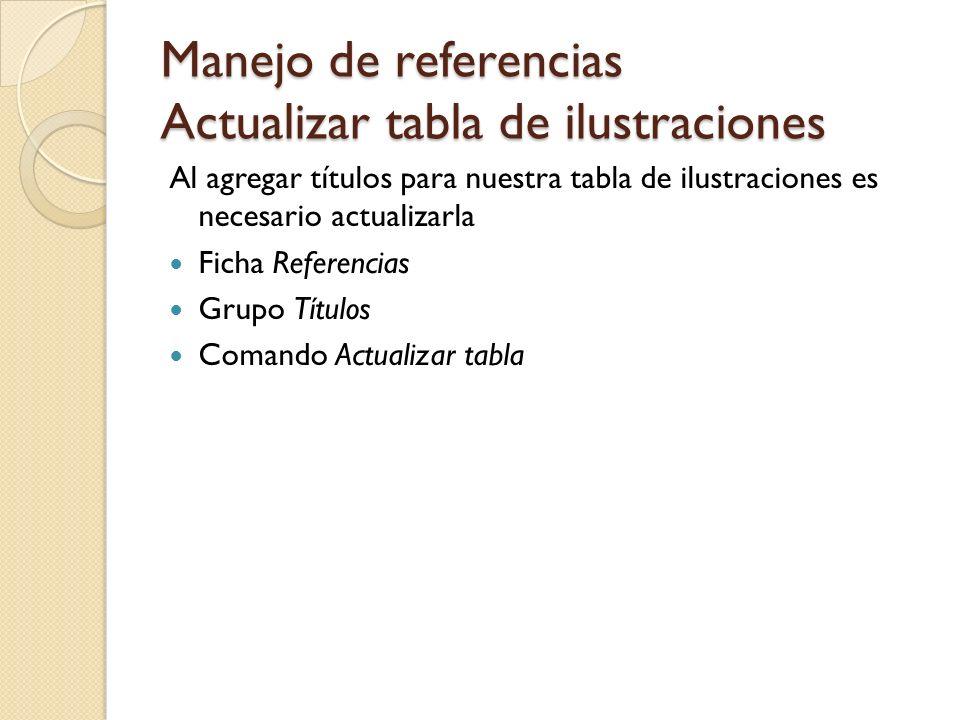 Manejo de referencias Actualizar tabla de ilustraciones Al agregar títulos para nuestra tabla de ilustraciones es necesario actualizarla Ficha Referen