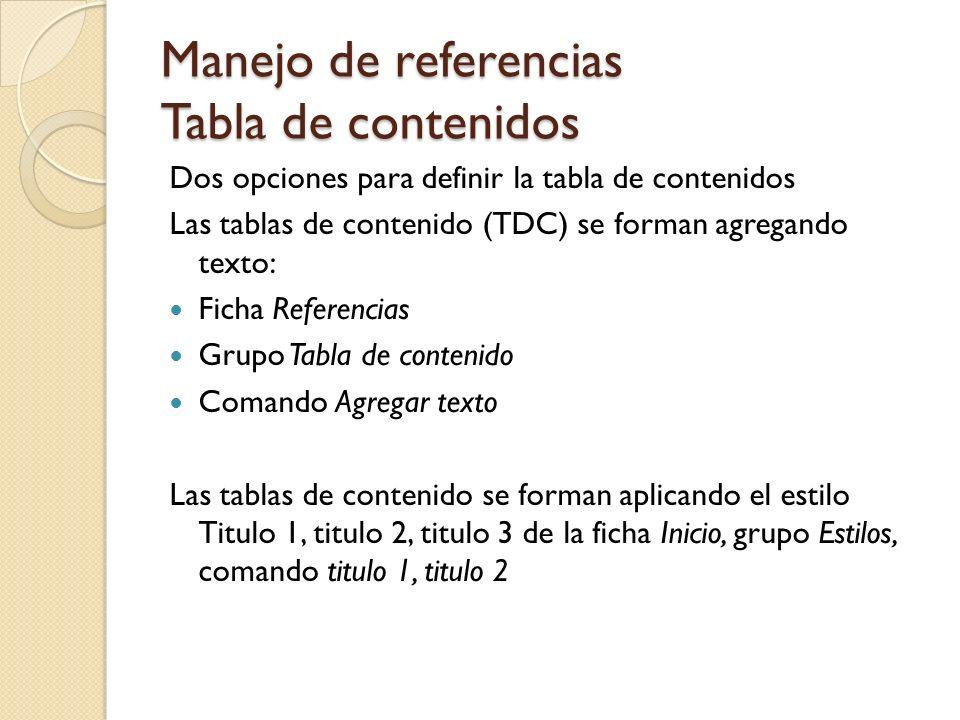 Manejo de referencias Tabla de contenidos Dos opciones para definir la tabla de contenidos Las tablas de contenido (TDC) se forman agregando texto: Fi