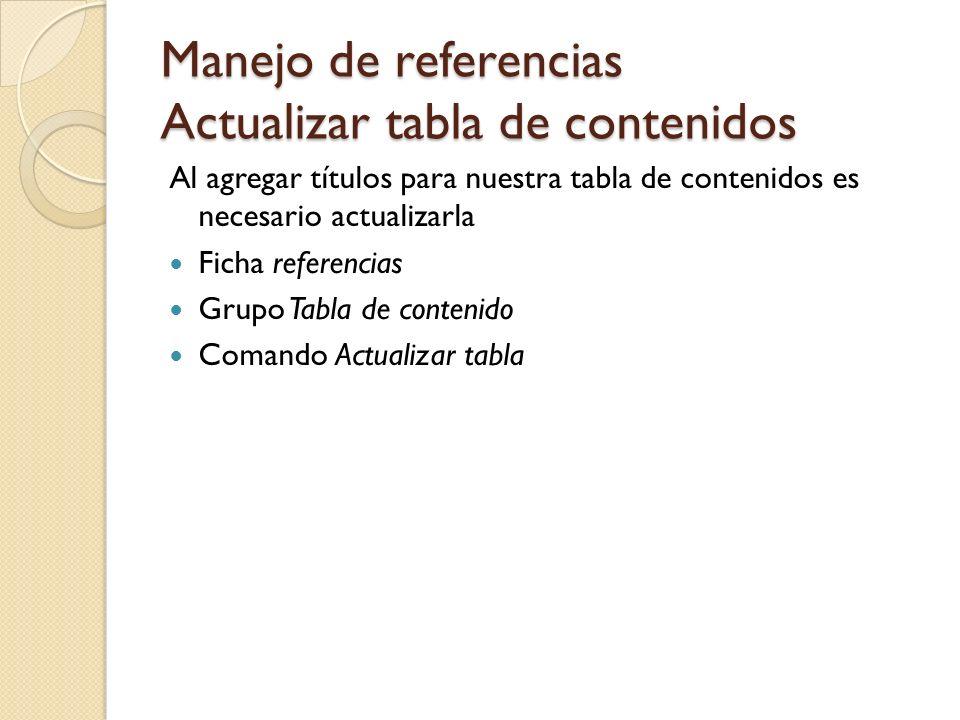 Manejo de referencias Actualizar tabla de contenidos Al agregar títulos para nuestra tabla de contenidos es necesario actualizarla Ficha referencias G