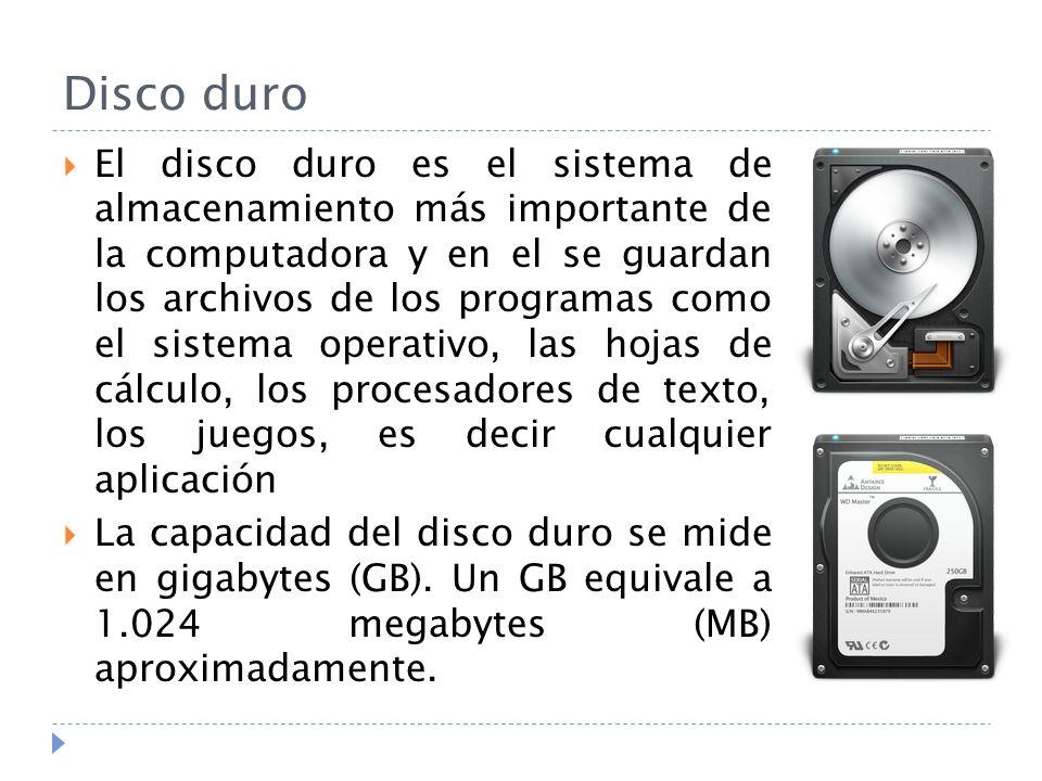 Disco duro El disco duro es el sistema de almacenamiento más importante de la computadora y en el se guardan los archivos de los programas como el sis