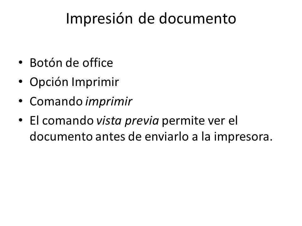 Impresión de documento Botón de office Opción Imprimir Comando imprimir El comando vista previa permite ver el documento antes de enviarlo a la impres