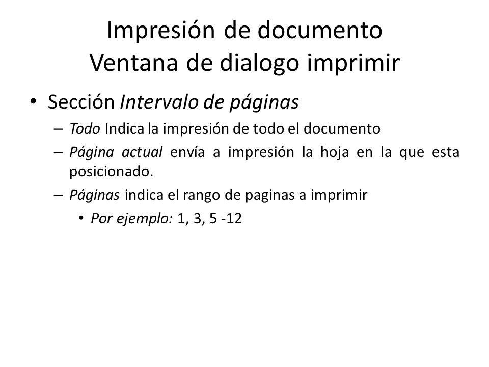 Impresión de documento Ventana de dialogo imprimir Sección Intervalo de páginas – Todo Indica la impresión de todo el documento – Página actual envía