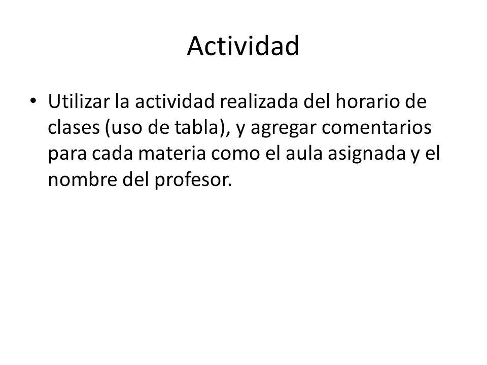 Actividad Utilizar la actividad realizada del horario de clases (uso de tabla), y agregar comentarios para cada materia como el aula asignada y el nom