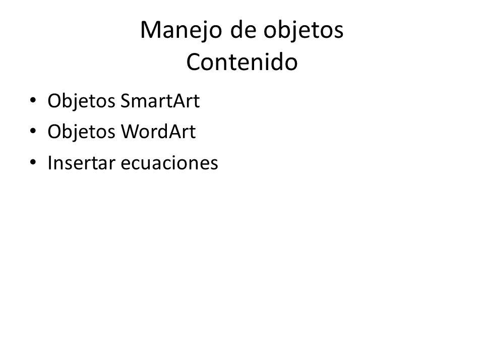 Manejo de objetos Contenido Objetos SmartArt Objetos WordArt Insertar ecuaciones