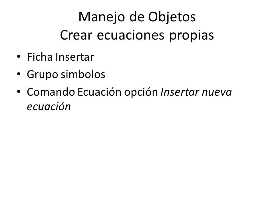 Manejo de Objetos Crear ecuaciones propias Ficha Insertar Grupo simbolos Comando Ecuación opción Insertar nueva ecuación