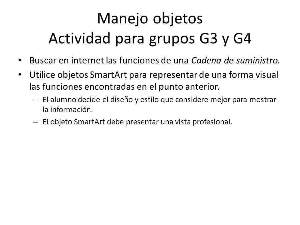 Manejo objetos Actividad para grupos G3 y G4 Buscar en internet las funciones de una Cadena de suministro. Utilice objetos SmartArt para representar d