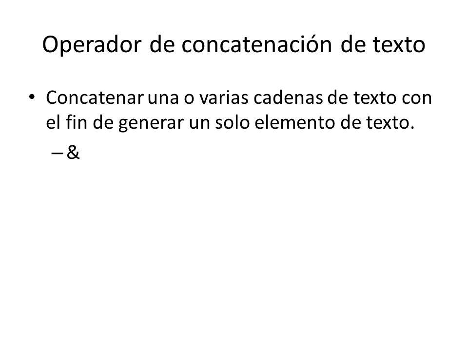 Operador de concatenación de texto Concatenar una o varias cadenas de texto con el fin de generar un solo elemento de texto. – &