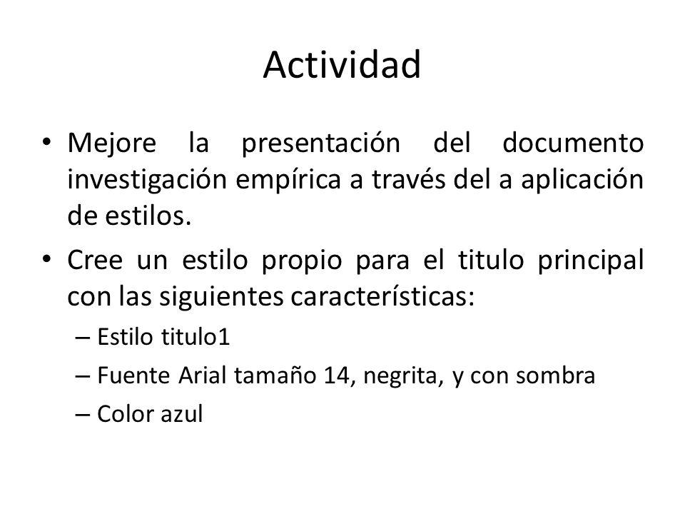 Actividad Mejore la presentación del documento investigación empírica a través del a aplicación de estilos. Cree un estilo propio para el titulo princ