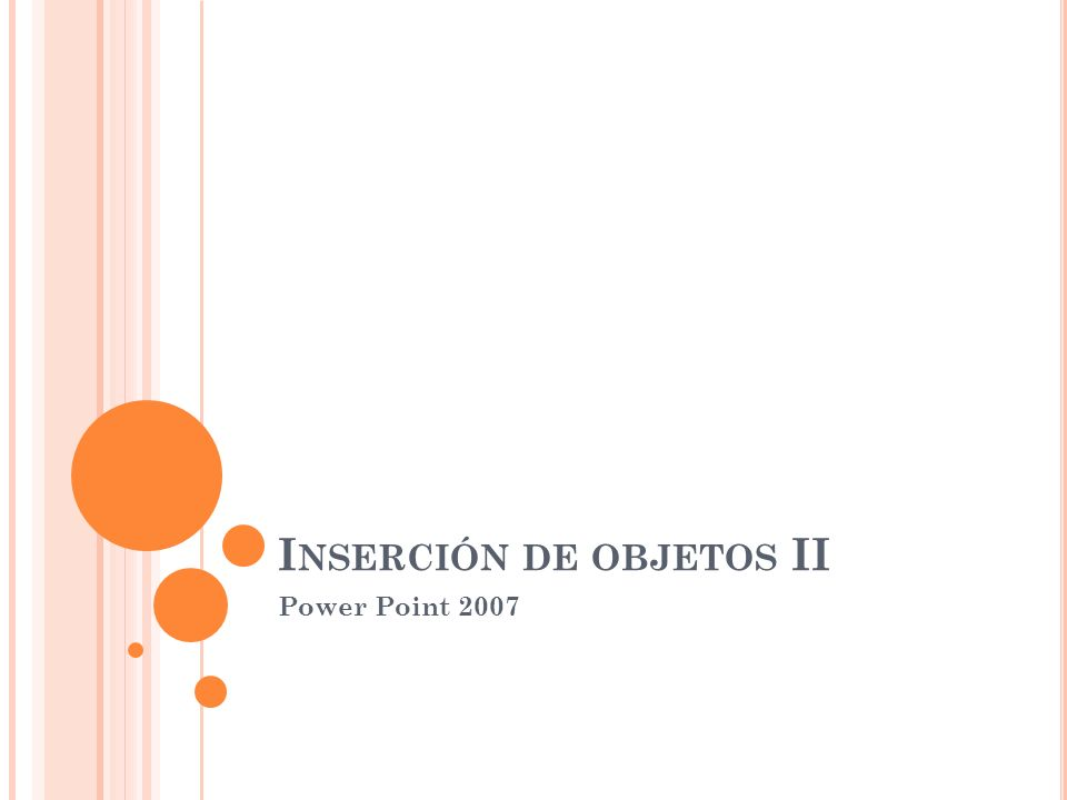 I NSERCIÓN DE OBJETOS II Power Point 2007