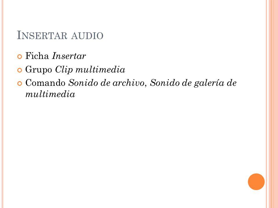 I NSERTAR AUDIO Ficha Insertar Grupo Clip multimedia Comando Sonido de archivo, Sonido de galería de multimedia