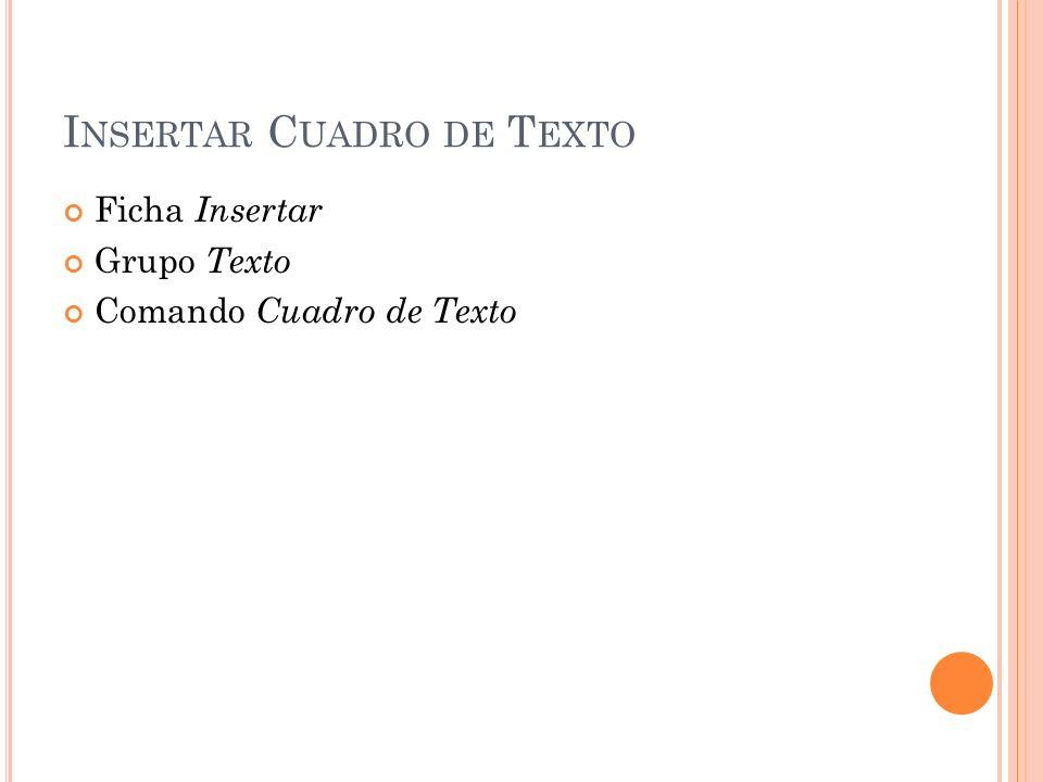 I NSERTAR C UADRO DE T EXTO Ficha Insertar Grupo Texto Comando Cuadro de Texto