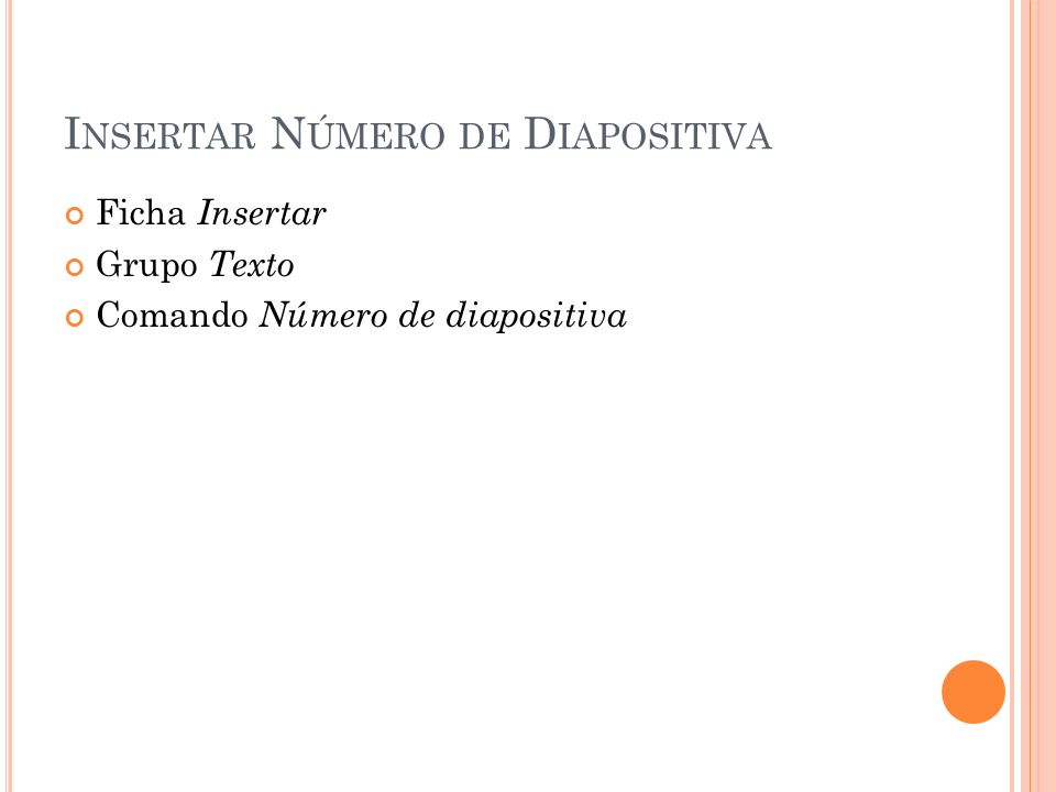 I NSERTAR N ÚMERO DE D IAPOSITIVA Ficha Insertar Grupo Texto Comando Número de diapositiva