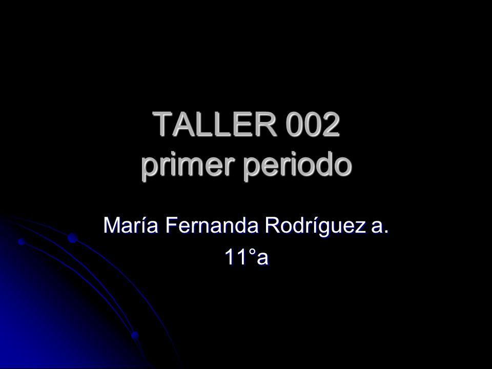 TALLER 002 primer periodo María Fernanda Rodríguez a. 11°a